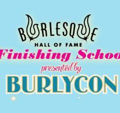 Burlesque Hall Of Fame FINISHING SCHOOL!